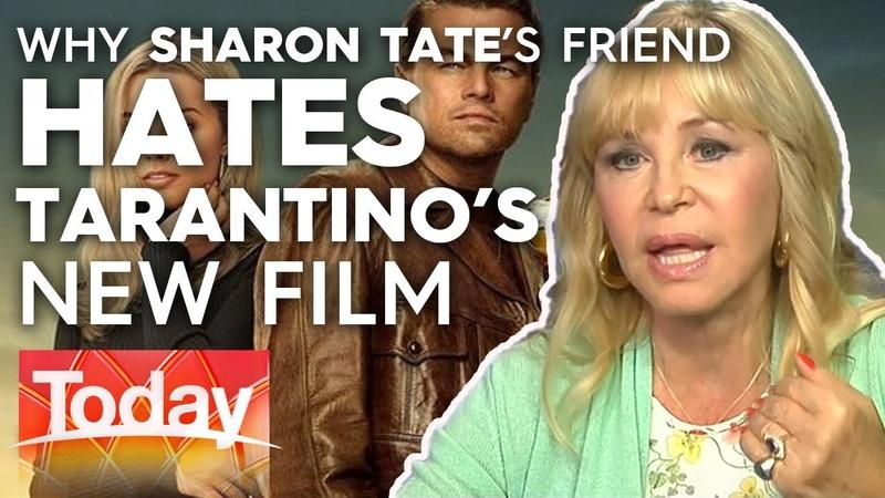 Why Sharon Tate's friend hates Tarantino's new film | Today Show Australia