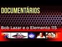 Documentários Bob Lazar e o Elemento 115 Canal Allienatis