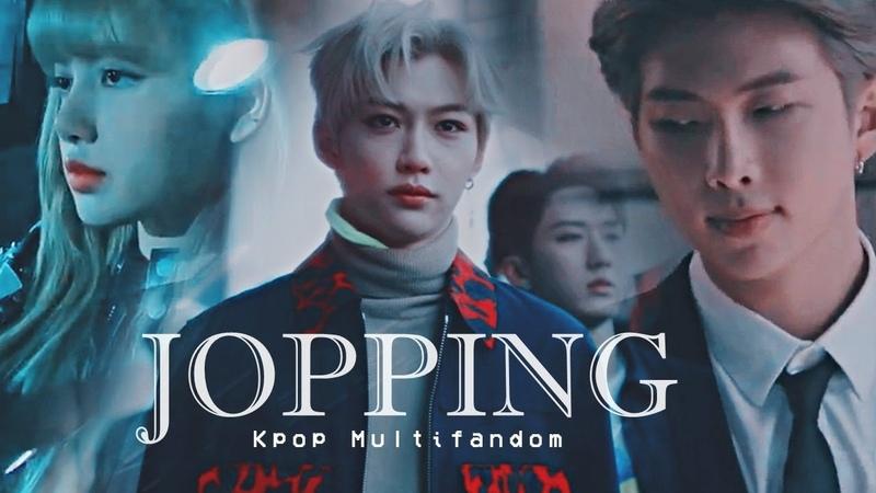JOPPING ♛ 『Kpop Multifandom』FMV (ReadLeer ⇓)