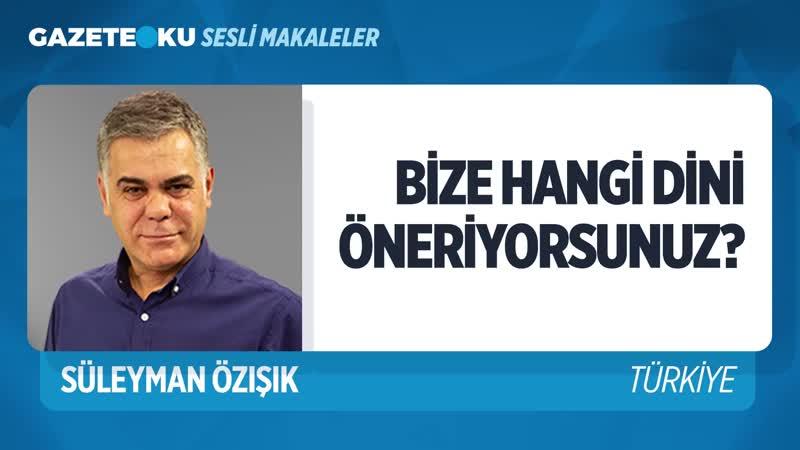BİZE HANGİ DİNİ ÖNERİYORSUNUZ Süleyman Özışık Gazeteoku Sesli Makale
