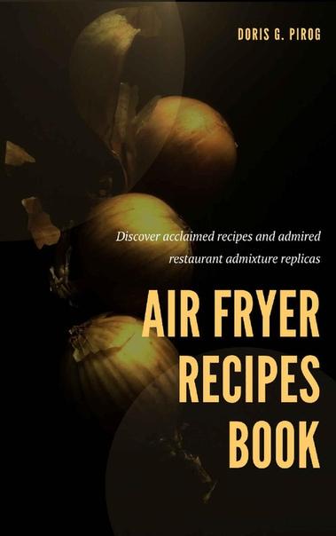 Air Fryer Recipes Book  Amazing - Doris G