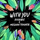 Kaskade, Meghan Trainor - With You