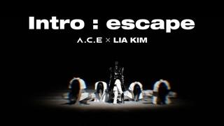 (에이스) -  X LIA KIM Intro : escape