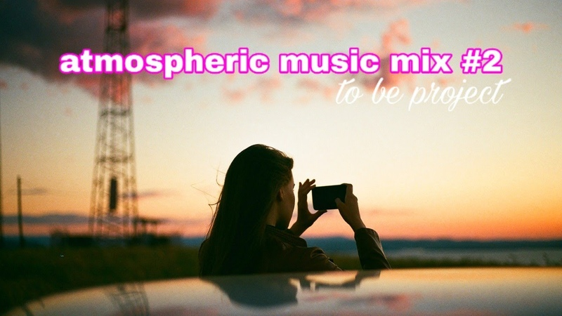 Atmospheric music mix 2