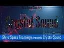 Shiva Space Tecnology presents Crystal Sound