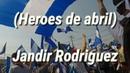 Letra héroes de abril Jandir Rodriguez