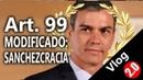 SANCHEZCRACIA ARTÍCULO 99 - MODIFICACIÓN CONSTITUCIONAL - DICTADURA - PEDRO SÁNCHEZ - CARMEN CALVO