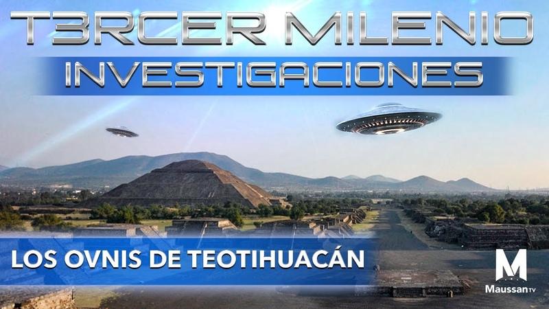 Tercer Milenio Investigaciones Los OVNIS de Teotihuacán 10 de mayo