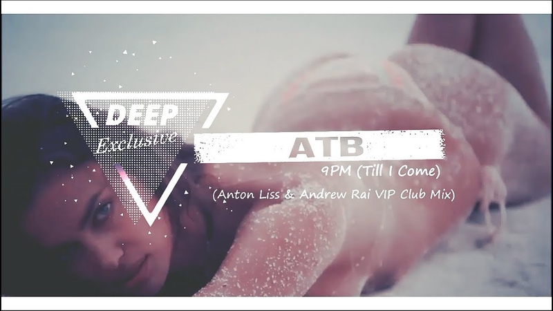 ATB 9PM Till I Come Anton Liss Andrew Rai VIP Club Mix 2k19