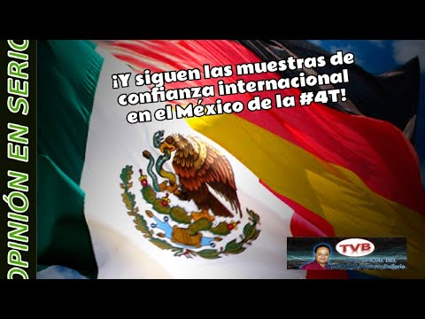¡Y siguen las muestras de confianza internacional en el México de la 4T!.