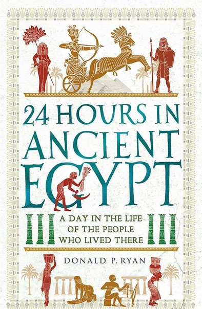 24 Hours in Ancient Egypt A Day in the Life of the People Who Lived There (1)