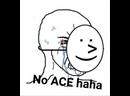 No ACE HAHA
