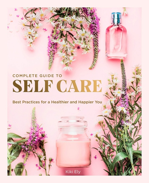 The Complete Guide to Self Care - Kiki Ely
