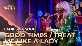 Good Times / Treat Me Like A Lady | Ladies of Soul live at Humberto