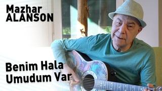 Mazhar Alanson - Benim Hala Umudum Var (Lyrics | Şarkı Sözleri)