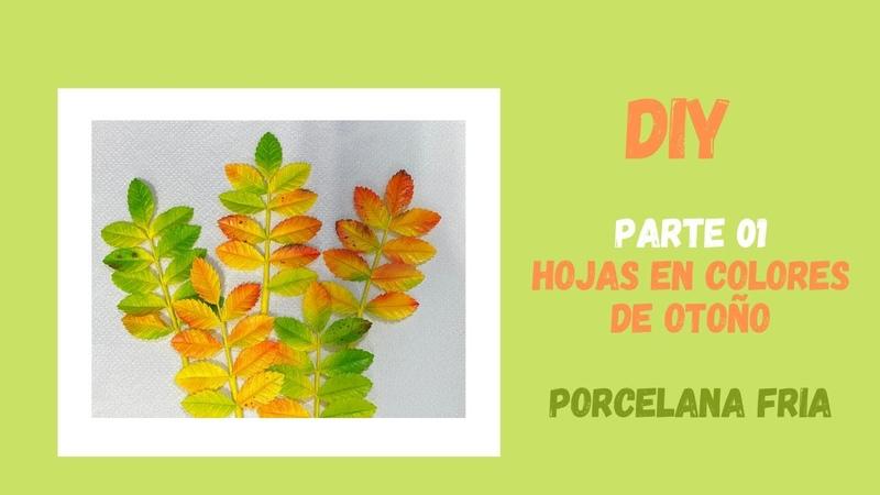 DIY Hojas de otoño en porcelana fría PARTE 01 Autumn leaves in cold porcelain