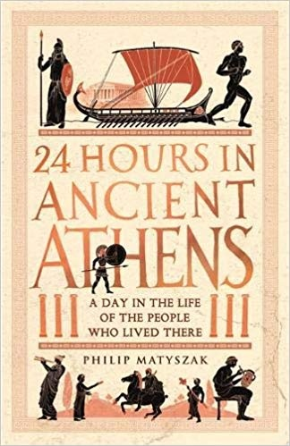 24 Hours in Ancient Athens A Day in the Life of the People Who Lived There