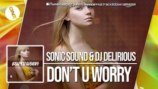 DNZF520 // SONIC SOUND & DJ DELIRIOUS - DON'T U WORRY (Official Video DNZ Records)
