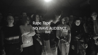 Rape Tape  live in NO WAVE AUDIENCE