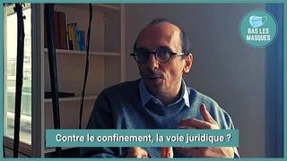 Bas Les Masques - Contre le confinement, la voie juridique ?