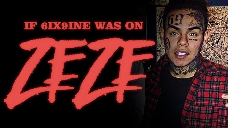 If 6IX9INE was on ZEZE