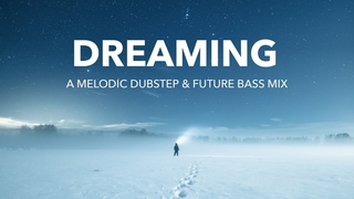 Dreaming | A Melodic Dubstep & Future Bass Mix